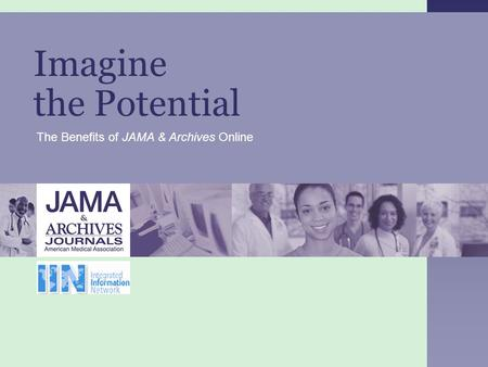Imagine the Potential The Benefits of JAMA & Archives Online.
