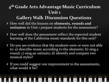 4 th Grade Arts Advantage Music Curriculum Unit 1 Gallery Walk Discussion Questions How well did the lessons on elements, rounds and ostinatos in Unit.