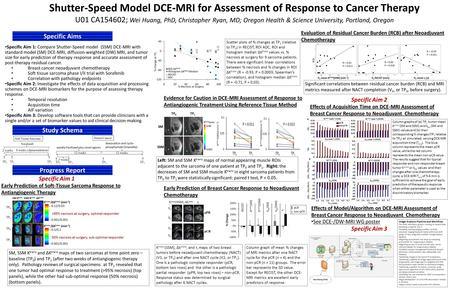 Shutter-Speed Model DCE-MRI for Assessment of Response to Cancer Therapy U01 CA154602; Wei Huang, PhD, Christopher Ryan, MD; Oregon Health & Science University,