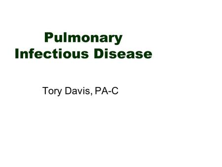 Pulmonary Infectious Disease Tory Davis, PA-C. Pneumonia  What is it? –Acute infection of the lung parenchyma, including alveolar spaces <strong>and</strong> interstitial.