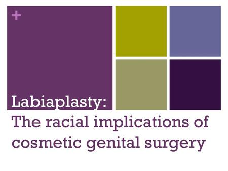 + Labiaplasty: The racial implications of cosmetic genital surgery.