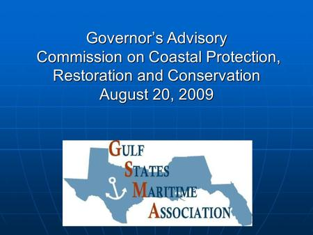 Governor's Advisory Commission on Coastal Protection, Restoration and Conservation August 20, 2009.