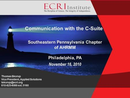 ©Montagnolo.ECRI Institute.2010 Communication with the C-Suite November 16, 2010 Southeastern Pennsylvania Chapter of AHRMM Philadelphia, PA Thomas Skorup.