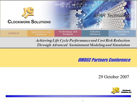 Clockwork Solutions, Inc. Clockwork Solutions, Inc. 1 SPAR Technology Achieving Life Cycle Performance and Cost Risk Reduction Through Advanced Sustainment.