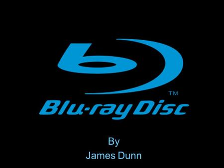 By James Dunn. The Beginning of Blu-Ray 1 st Blu-ray Disc recorder by Sony 3-3-03 1-4-06 Philips has 1 st consumer product of U.S. Philips PanasonicSony.