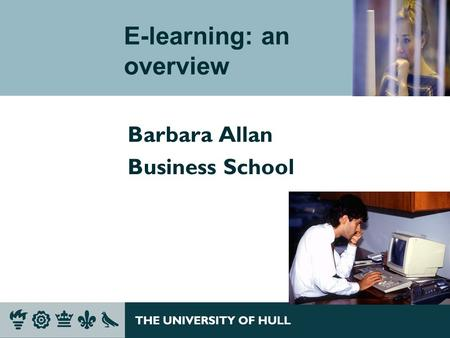 E-learning: an overview Barbara Allan Business School.