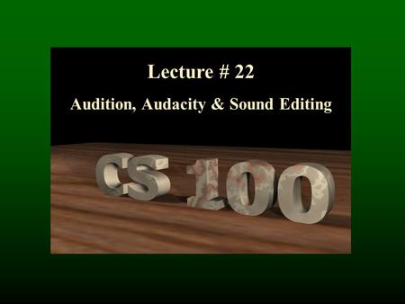 Lecture # 22 Audition, Audacity & Sound Editing Sound Representation.