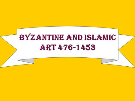 Byzantine and Islamic Art