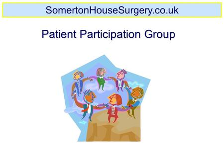 Created 21.11.2006 By C. Standerwick Patient Participation Group SomertonHouseSurgery.co.uk.