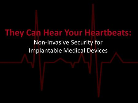 Introduction Implantable Medical Devices (IMDs) are vulnerable to exploitation (last paper) Unauthorized data retrieval Malicious commands Millions of.