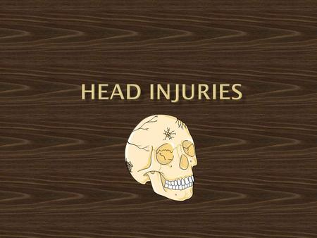  Head injury is an injury to the scalp, skull, or brain.  The most important consequence of head injery is traumatic brain injury.  Head injury may.