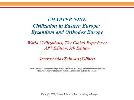 CHAPTER NINE Civilization in Eastern Europe: Byzantium and Orthodox Europe World Civilizations, The Global Experience AP* Edition, 5th Edition Stearns/Adas/Schwartz/Gilbert.