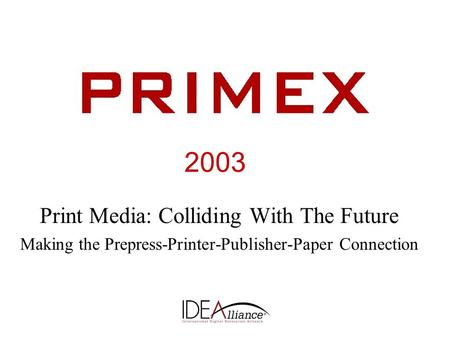 Print Media: Colliding With The Future Making the Prepress-Printer-Publisher-Paper Connection 2003.