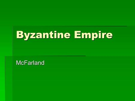 Byzantine Empire McFarland. Europe During Post- Classical Period  Following fall of Roman Empire, 2 Christian societies emerged in Europe  Western Europe: