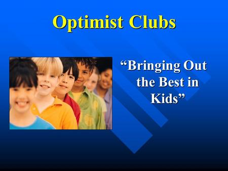 "Optimist Clubs ""Bringing Out the Best in Kids"". Optimist Clubs… Have been Bringing Out the Best in Kids since 1919. Conduct positive service projects."