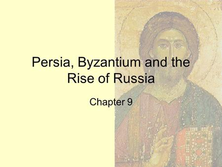 Persia, Byzantium and the Rise of Russia Chapter 9.