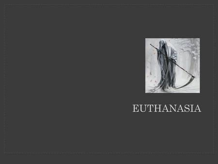 "EUTHANASIA. Meanings of Terms The word Euthanasia comes from the Greek language: ""eu"" means good and ""thanatos"" means death. It comes in two main forms:"