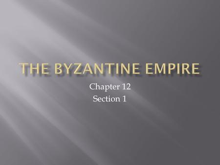 Chapter 12 Section 1.  Byzantine Empire  Justinian I  Theodora  Belisarius  Mosaics  Icons  Clergy  Orthodox Church.