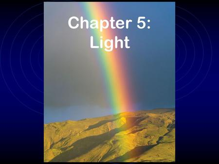 Chapter 5: Light. Light! Measuring the speed of light Early attempts to measure the speed of light were done in 1638 by an apprentice of Galileo Hilltop.