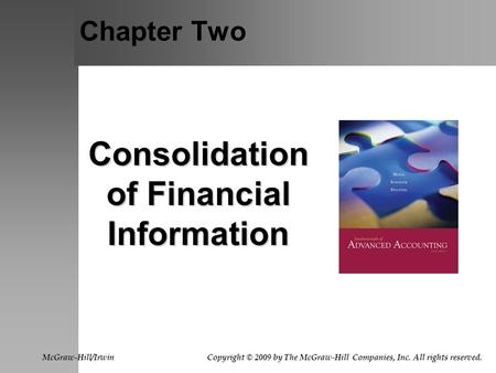 Chapter Two Consolidation of Financial Information McGraw-Hill/Irwin Copyright © 2009 by The McGraw-Hill Companies, Inc. All rights reserved.
