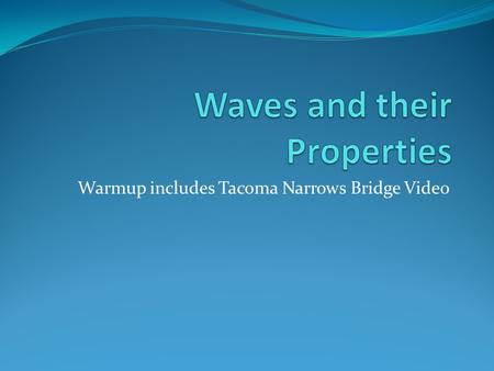 Warmup includes Tacoma Narrows Bridge Video. Warmup Turn in your homework: page 513 (1-9) Prepare for an extreme video on waves. Questions for warmup.