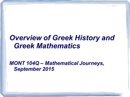 Overview of Greek History and Greek Mathematics