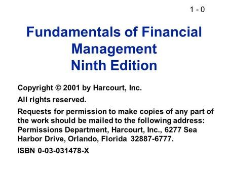 1 - 0 Fundamentals of Financial Management Ninth Edition Copyright © 2001 by Harcourt, Inc. All rights reserved. Requests for permission to make copies.
