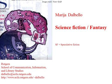 Marija Dalbello Science fiction / Fantasy SF = Speculative fiction Rutgers School of Communication, Information, and Library Studies