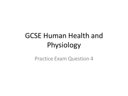 GCSE Human Health and Physiology Practice Exam Question 4.