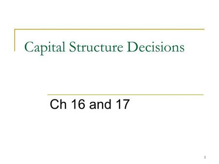 1 Capital Structure Decisions Ch 16 and 17. 2 Issues Business risk and operating leverage Business risk and financial risk Financial risk and financial.