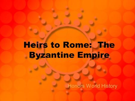 Heirs to Rome: The Byzantine Empire Honors World History.