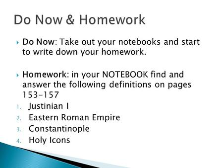  Do Now: Take out your notebooks and start to write down your homework.  Homework: in your NOTEBOOK find and answer the following definitions on pages.