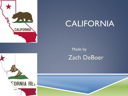 CALIFORNIA Made by Zach DeBoer. GEOGRAPHY  California's capital is Sacramento.  California is in the west region.  Three major cities are Los Angeles,