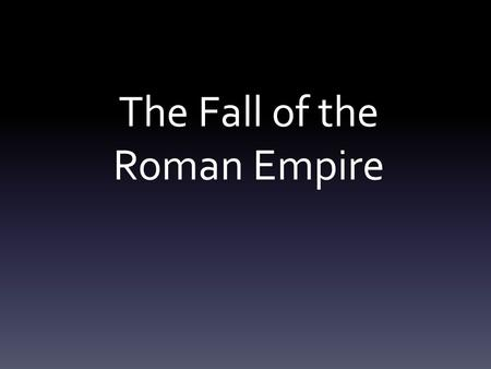 The Fall of the Roman Empire. Vocabulary Requirements: 1.Terms numbered 2.Definition (provided) 3.Sentence using the term; highlight the term 4.Illustration.