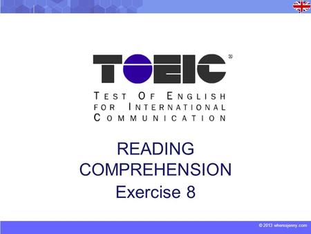 © 2013 wheresjenny.com TOEIC READING COMPREHENSION Exercise 8.