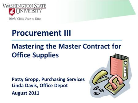 Procurement III Mastering the Master Contract for Office Supplies Patty Gropp, Purchasing Services Linda Davis, Office Depot August 2011.