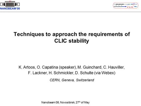 Techniques to approach the requirements of CLIC stability K. Artoos, O. Capatina (speaker), M. Guinchard, C. Hauviller, F. Lackner, H. Schmickler, D. Schulte.