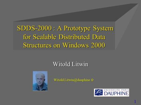 1 SDDS-2000 : A Prototype System for Scalable Distributed Data Structures on Windows 2000 SDDS-2000 : A Prototype System for Scalable Distributed Data.