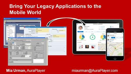 Mia Urman, Bring Your Legacy Applications to the Mobile World.