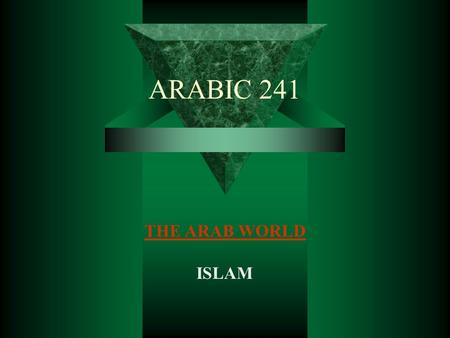 ARABIC 241 THE ARAB WORLD ISLAM. Introduction to the Arab World  The Arab homeland stretches some 5 millions square miles  The population of the Arab.