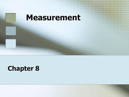 Measurement Chapter 8. Why Measure? Measurement is the practice of comparing the qualities of an object to a standard. Measurement is the practice of.