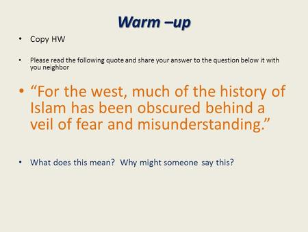 "Warm –up Copy HW Please read the following quote and share your answer to the question below it with you neighbor ""For the west, much of the history of."