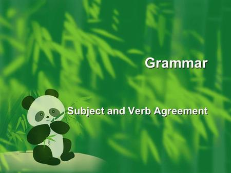 Grammar Subject and Verb Agreement. Subject and Predicate Agreement  In English sentences, subjects and predicate have to agree in number and person.