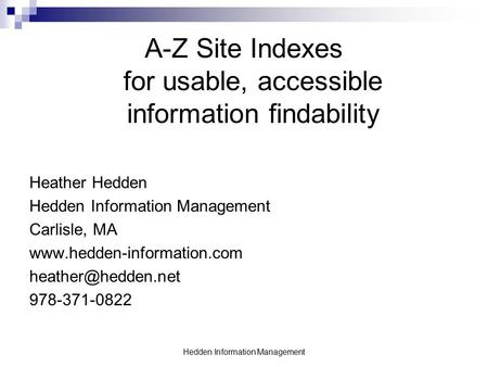 Hedden Information Management A-Z Site Indexes for usable, accessible information findability Heather Hedden Hedden Information Management Carlisle, MA.