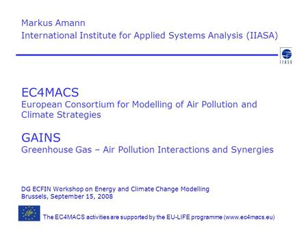 EC4MACS European Consortium for Modelling of Air Pollution and Climate Strategies GAINS Greenhouse Gas – Air Pollution Interactions and Synergies DG ECFIN.