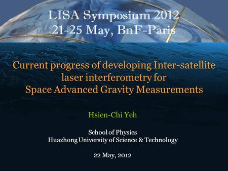 Current progress of developing Inter-satellite laser interferometry for Space Advanced Gravity Measurements Hsien-Chi Yeh School of Physics Huazhong University.