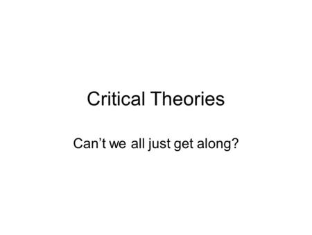 Critical Theories Can't we all just get along?. Critical Theory: Social Context and Themes Social Context –1960s = Strain theory, war on poverty, etc.