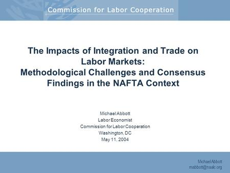 Michael Abbott The Impacts of Integration and Trade on Labor Markets: Methodological Challenges and Consensus Findings in the NAFTA Context.