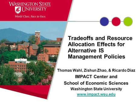 Tradeoffs and Resource Allocation Effects for Alternative IS Management Policies Thomas Wahl, Zishun Zhao, & Ricardo Diaz IMPACT Center and School of Economic.
