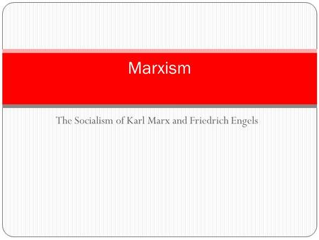 The Socialism of Karl Marx and Friedrich Engels Marxism.